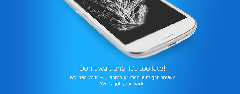 Don't wait until it's too late! Worried your PC, laptop or mobile might break? AVG's got your back.